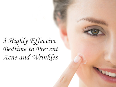 Three Effective Bedtime to Prevent Wrinkles & Acne